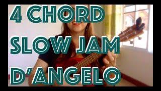 4 chord slow jam ukulele / d-angelo untitled (how does it feel)