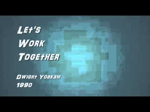Let's Work Together - Dwight Yoakam - 1990