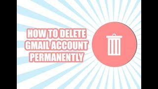 How to Delete Gmail Account Permanently 2017