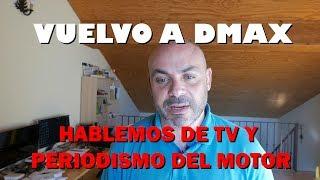 HABLEMOS del periodismo del Motor y de TV: VUELVO A DMAX