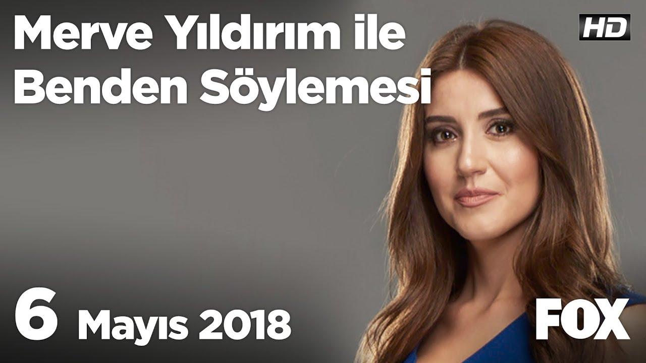 6 Mayıs 2018 Merve Yıldırım ile Benden Söylemesi