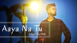 Aaya na tu - Arjun Kanungo, Momina Mustehsan | COVER By AMJ