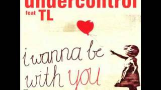 Undercontrol ft TL - I Wanna be With You (Dub Mix)