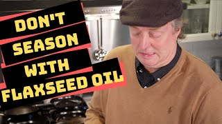 Don't Use Flaxseed Oil! Best Methods and Oils to Season Carbon Steel