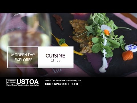 USTOA Modern Day Explorers: Discover the Delicious Cuisine of Chile with Cox & Kings, The Americas