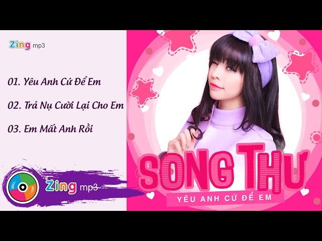 Song Thư – Yêu Anh Cứ Để Em (Album)