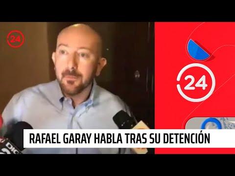 Rafael Garay habla tras su detención