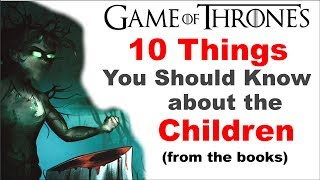 10 Things You Should Know about the Children of the Forest from the Books (Game of Thrones)
