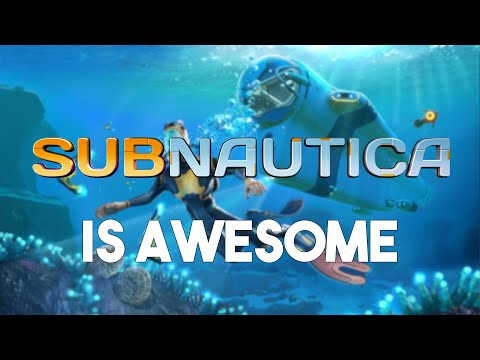 Why Subnautica Is So Awesome