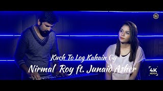 Kuch Toh Log Kahenge | NIRMAL ROY | Ft. Junaid Asher