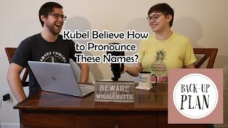 Kubel Believe How to Pronounce These Names? [Back-Up Plan]
