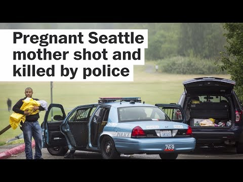 Pregnant Seattle mother shot and killed by police