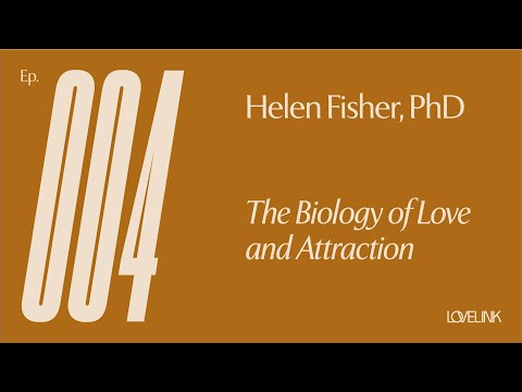 Ep 04 — Helen Fisher, PhD — The Biology Of Love And Attraction