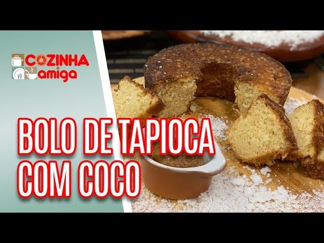 Bolo de Tapioca com Coco + Receita de Banana Real - Patrícia Gonçalves | Cozinha Amiga (27/03/19)