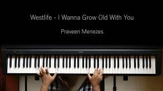 Westlife - I wanna grow old with you | Piano Cover | Praveen Menezes