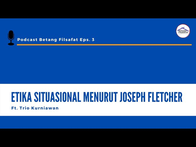 [PODCAST Eps. 3] ETIKA SITUASIONAL MENURUT JOSEPH FLETCHER Ft. Trio Kurniawan
