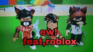Ew! ~feature,roblox~