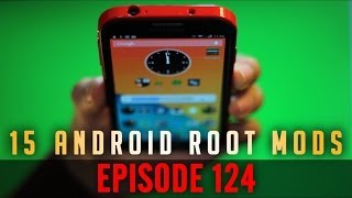 EP: 124 - Top 15 Android Root Mods/Tweaks! 15 Reasons to Root Your Device!
