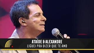 Ataíde & Alexandre - Liguei Pra Dizer Que Te Amo (Marco Brasil - 20 Anos Ao Vivo)