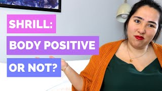 SHRILL: BODY POSITIVE OR NOT?