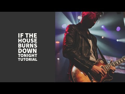 If The House Burns Down Tonight Guitar Chords Switchfoot Khmer
