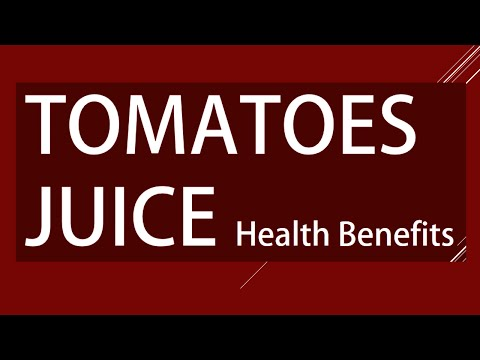 Amazing Benefits of Tomato Juice - Health Benefits of Tomatoes - Tomato Juice for Good Health