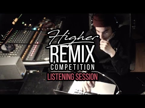 Higher - Remix Competition   LISTENING SESSION #2