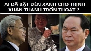 Trần Đại Quang bị QH chất vấn: ai bật đèn xanh cho Trịnh Xuân Thanh bỏ trốn  ?