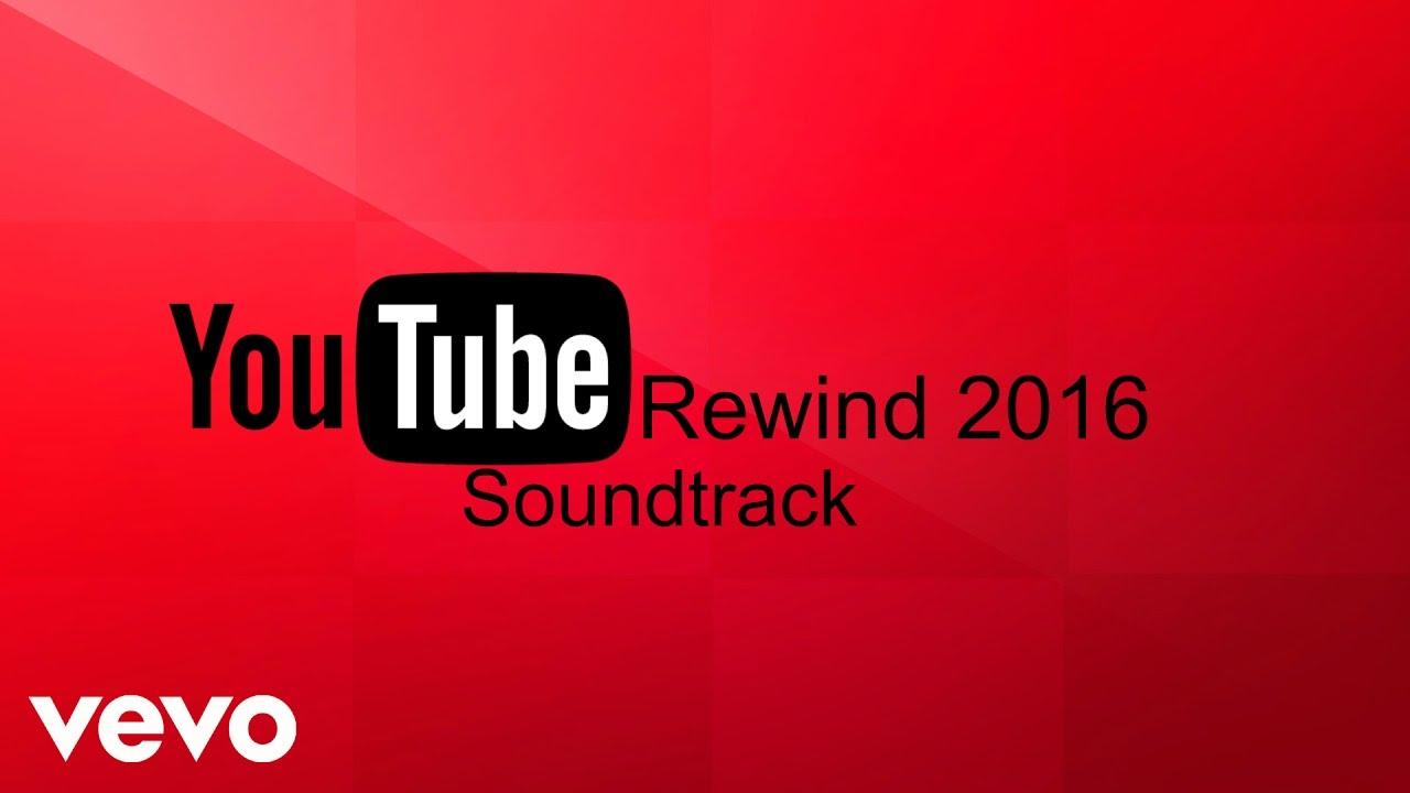 Youtube Rewind 2016 Soundtrack Youtuberewind Youtube