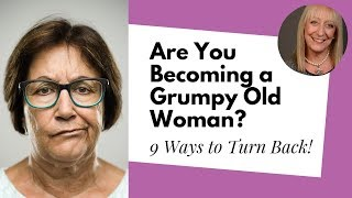 Don't Turn into a Grumpy Older Woman! 9 Ways to Stay Happy After 50