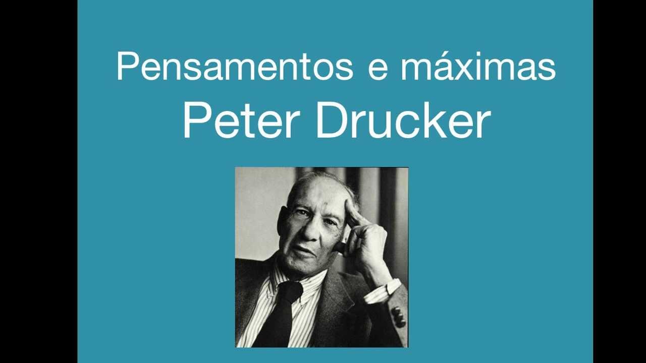 Peter Drucker Pensamentos E Máximas Do Guru Da Gestão Management