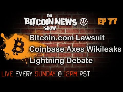 The Bitcoin News Show #77 - Users suing Bitcoin.com, Coinbase cuts off Wikileaks, LN Debate