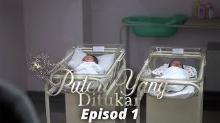 Video [EPISOD PENUH] Puteri Yang Di Tukar - EP1 download MP3, 3GP, MP4, WEBM, AVI, FLV Oktober 2019