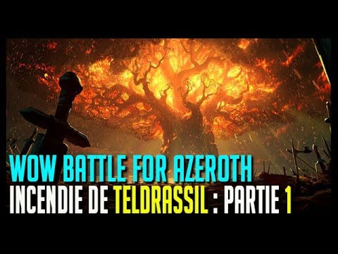 INCENDIE DE TELDRASSIL - PARTIE 1 (HORDE) - WOW BATTLE FOR AZEROTH