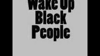 Black men and Black women WAKE UP! pt.1