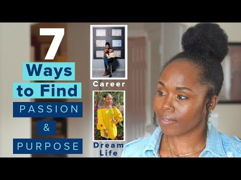 7-ways-to-find-your-passion-&-purpose-for-a-better-life- -career,-achievement,-dream-life,-mindset