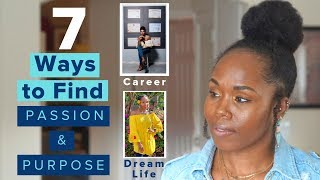 7 Ways to Find Your Passion & Purpose for a Better Life | Career, Achievement, Dream Life, Mindset