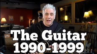 The Guitar 1990-1999 | WHEN ROCK GOT REAL