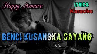 Gambar cover HAPPY ASMARA - BENCI KUSANGKA SAYANG (KARAOKE)