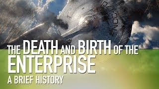 star trek   the death birth of the enterprise   a brief history