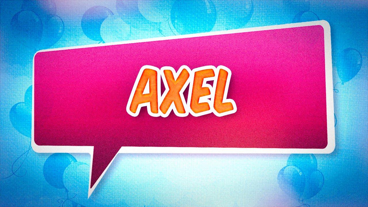 Joyeux Anniversaire Axel Youtube