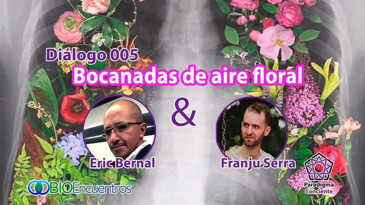 Diálogo 005 - Bocanadas de aire floral - Eric Bernal - BioEncuentros