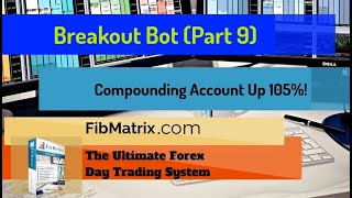 UP 105% Breakout Bot (Part 9) Automated Forex Trading Software