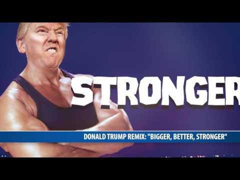 "Donald Trump-Remix: ""Bigger, better, stronger"""