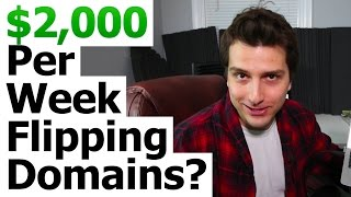 Domain Name Flipping - A $2000 a WEEK Online Business