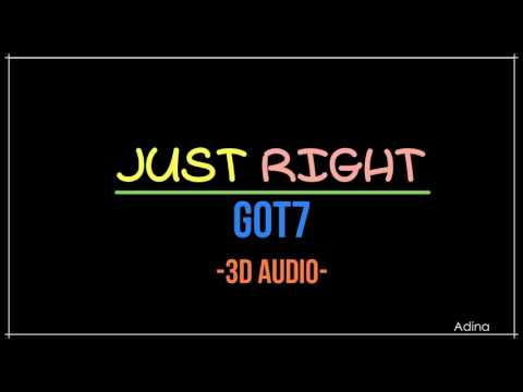 JUST RIGHT - GOT7 (3D Audio)