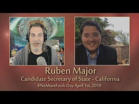 Ruben Major - Candidate Secretary of State California on #NoMoreFools Day April 1st, 2018