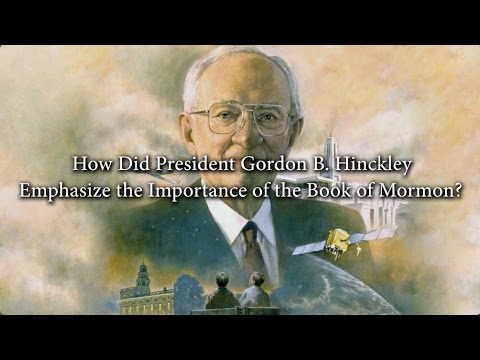 How Did President Gordon B Hinckley Emphasize The Importance Of The Book Of Mormon Book Of Mormon Central