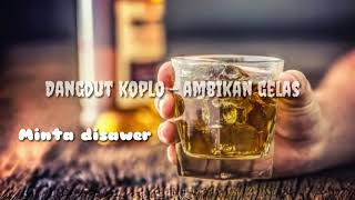 DANGDUT KOPLO REGGAE - AMBILKAN GELAS full (lyrics)