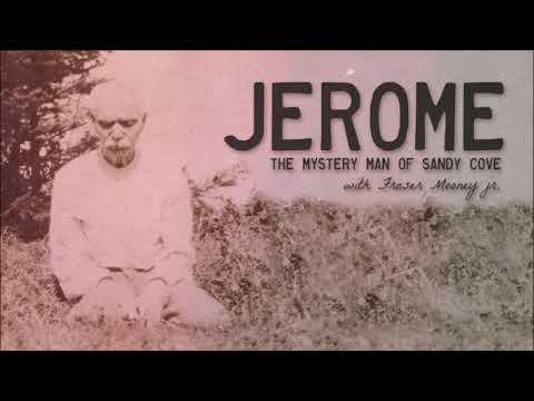 Jerome, The Mystery Man Of Sandy Cove (Nova Scotia - Mystery)